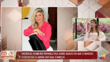 Íris Stefanelli conta assalto sofrido no Vem pra Cá do SBT