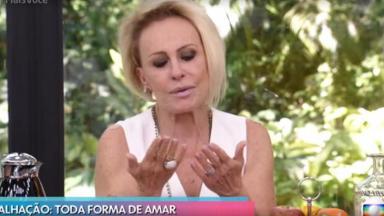 Ana Maria Braga emocionada