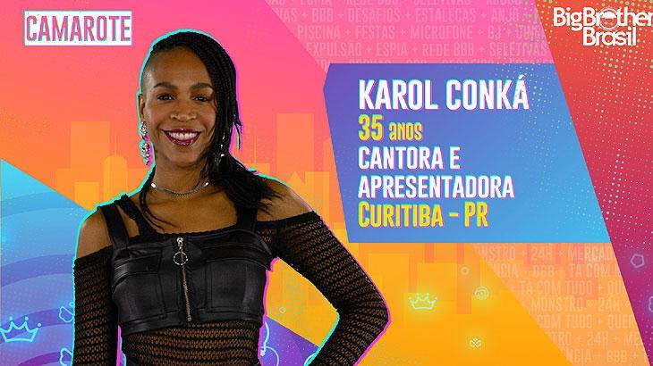 Cantora e apresentadora, Karol Conká, de 35 anos, é natural de Curitiba, Paraná, e atualmente mora em São Paulo